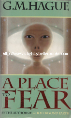 Click to Buy! Hague, G.M. 'A Place to Fear', published by Pan Books 2001, paperback, 568 pages. ISBN 1865156418. Very good condition. Price £4.00, not including postage & packing, which for UK buyers is £2.00.