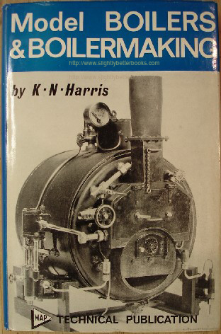 Harris, K. N. 'Model Boilers & Boilermaking' published by Model Aeronautical Press in hardcover in 1967, 185pp, with dustjacket, no ISBN. Sorry, this particular edition has sold out, but you can access a prebuilt search for this book on Amazon by clicking this picture