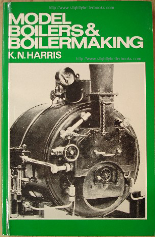 Harris, K. N. 'Model Boilers & Boilermaking', published in 1982 by Argus Books Limited, in paperback, 185pp, ISBN 0852423772. Condition: Very good, nice, clean condition. Price: £13.75, not including p&p, which is Amazon's standard charge (currently £2.75 for UK buyers, more for overseas customers)