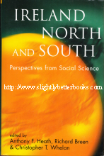 Heath, Anthony F.; Breen, Richard; Whelan, Christopher T. 'Ireland North and South: Perspectives from Social Science', published in 2000 in Great Britain by The British Academy, in hardback, 535pp, ISBN 0197261957. Condition: Brand new, unread copy. Price: £12.99, not including post and packing, which is Amazon's standard charge (currently £2.80 for UK buyers, more for overseas customers)
