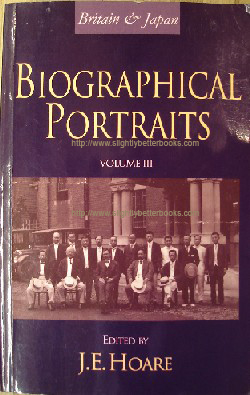 Hoare, J. E. (Ed.). 'Britain & Japan. Biographical Portraits Volume III', published in 1999 in Great Britain in paperback as an issue to members of The Japan Society, 397pp, ISBN 1873410891. Condition: very good, clean & tidy copy. Price: £19.75, not including p&p, which is Amazon's standard charge (currently £2.75 for UK buyers, more for overseas customers
