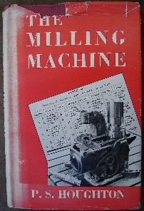 Houghton, P.S. 'The Milling Machine', published in 1948 by Crosby Lockwood & Son, 230pp, hardcover with dustjacket. Sorry, out of stock, but click image to access prebuilt search for this title on Amazon