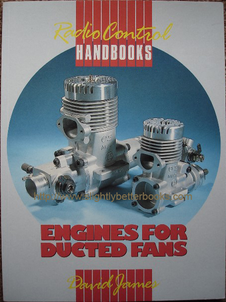 James, David. 'Engines for Ducted Fans', published in 1990 by Argus Books, 63pp, pbk, ISBN 1854860178. Condition: New. Price:£2.25, not including p&p, which is Amazon's standard charge (currently £2.75 for UK buyers, more for overseas customers)