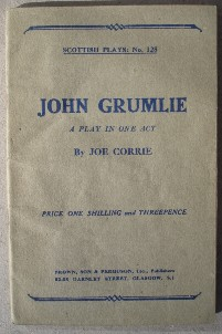 Corrie, Joe. 'John Grumlie: A Play in One Act', by Joe Corrie, published by Brown, Son and Ferguson, Ltd, 52-58 Darnley Street, Glasgow, S1, undated, paperback, 28 pages. No. 128 in the Scottish Plays series. Price: £2.99 (not including postage, which for UK buyers is £0.75. Other postage rates apply for UK & international customers. Click image to view Amazon listing where other rates are disclosed)
