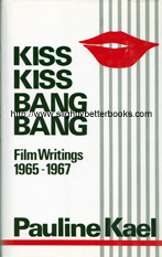 Kael, Pauline. 'Kiss Kiss Bang Bang. Film Writings 1965-1967', published in 1987 in Great Britain by Marion Boyars Publishers, in hardback with dustjacket, 404pp, ISBN 0714506583. Sorry, sold out, but click image to access a prebuilt search for this title on Amazon UK