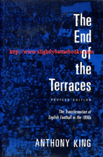King, Anthony. 'The End of the Terraces: The Transformation of English Football in the 1990s', published in 2002 in Great Britain, as a revised edition by Leicester University Press, 242pp, ISBN 0718502590. Condition: Very good, ex-library copy, with the usual library markings (spine label, classification stamp, barcode). Price: £27.55, not including post and packing, which is Amazon UK's standard charge (currently £2.80 for UK buyers, more for oeverseas customers)