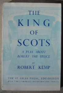 Kemp, Robert. 'The King of Scots: A Play About Robert The Bruce', 1st Edition paperback, 1951, published for the Carnegie Dunfermline Trust by The St. Giles Press, 88 pages. Highly collectable and in very good condition, with small tear to cover around the bottom of the spine. Price:£29.99 (not including postage, which for UK buyers is Amazon's standard £2.75 charge)