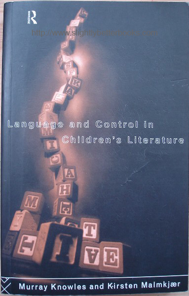 Knowles, Murray; Malmkjaer, Kirsten. 'Language and Control in Children's Literature', published in 1996 by Routledge, 284pp, ISBN 0415086256. Sorry, sold out, but click image to access prebuilt search for this title on Amazon UK