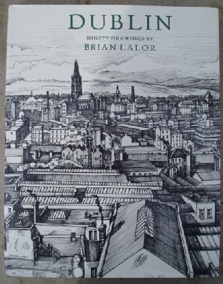 Lalor, Brian. 'Dublin:Ninety Drawings by Brian Lalor', published in 1981 by Routledge & Kegan Paul in hardcover with dustjacket, 136pp, ISBN 0710008090. Near fine condition, with previous owner's ink stamp on title page (neat & inobtrusive). A highly collectable, well looked-after copy. Price: £27.85, not including p&p, which is Amazon's standard charge (currently £2.75 for UK buyers, more for overseas customers)