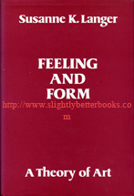 Langer, Susanne K. 'Feeling and Form: A Theory of Art Developed from Philosophy in a New Key', published in 1979 in Great Britain by Routledge & Kegan Paul, 7th impression, hardback, 431pp, ISBN 0710017154 with dustjacket. Sorry, sold out, but click image above to access prebuilt search for this title on Amazon