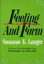 Langer, Susanne K. 'Feeling and Form: A Theory of Art Developed From Philosophy in a New Key', published in 1977 in the United States in paperback by Charles Scribner's Sons, 431pp, ISBN 0684155389. Sorry, sold out, but click image to access prebuilt search for this title on Amazon