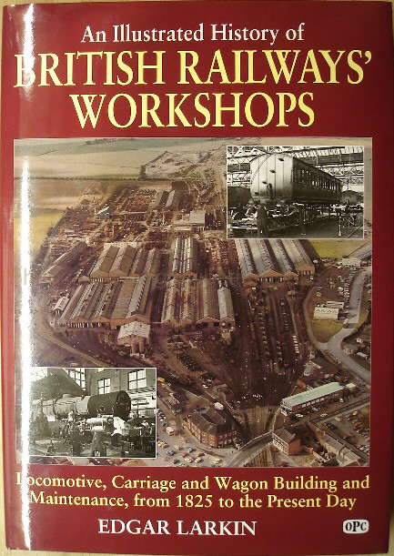 Larkin, Edgar. 'An Illustrated History of British Railways' Workshops: Locomotive, Carriage and Wagon Building and Maintenance, from 1825 to the Present Day', published in 2007 (reprint), by OPC in hardback, 184pp, ISBN 0860935035. Very good condition, although book is a customer return after suffering minor damage in the post, which is that the front lower opening corner of the cover (book and dustjacket) was damaged in postal machinery (about a finger tips worth of damage). The back cover lower corner is similarly very slightly crumpled  Price: £6.99, not including p&p, which is Amazon's standard charge (currently £2.80 for UK buyers, more for overseas customers)