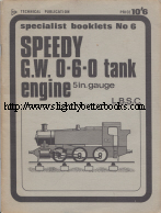 L.B.S.C. 'Speedy Great Western 0-6-0 Tank Engine: A Powerful 0-6-0T in 5 in. gauge', published in 1969 by MAP Technical (Model and Allied Publications), paperback, 57pp, No ISBN 0852425384. Good, but vintage condition with some dusty-dirtiness to the front cover and some patches of fading to the internal pages (no loss of text or readability. Price: £12.99, not including post and packing, which is Amazon UK's standard charge (currently £2.80 for UK buyers, more for overseas customers)
