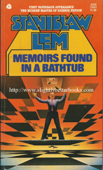 Lem, Stanislaw. 'Memoirs Found in a Bathtub', published in September 1976 in the United States by Avon in paperback, 192pp, ISBN 0380004569. Condition: very good with a tiny tiny hole in the front cover near the top which penetrates through the next few pages (hardly noticeable). Price: £3.85, not including post & packing (which is £2.80 for UK buyers, more for overseas customers)