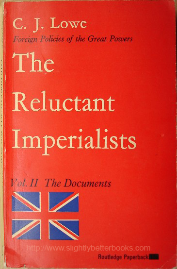 Lowe, C. J. 'The Reluctant Imperialists: British Foregin Policy 1878-1902. Volume Two: The Documents. Condition: good condition copy with the occasional biro note inside and very light handling wear to the cover. Price: £8.99, not including p&p)