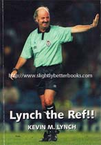 Lynch, Kevin. 'Lynch the Ref!!' published in 2002 in Great Britain in paperback by Logicplan in paperback, 154pp, ISBN 0954374908. Condition: good with some mild rubbing to cover edges and a touch of creasing to the cover corners. Price: £9.99, not including post and packing, which is Amazon UK's standard charge (currently £2.80 for UK buyers, more for overseas customers