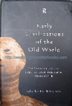 Maisels, Charles Keith. 'Early Civilizations of the Old World: The Formative Histories of Egypt, The Levant, Mesopotamia, India and China', published in 1999 by Routledge in hardback with dustjacket, 479pp, ISBN 0415109752. Sorry, sold out, but click image to access prebuilt search for this title on Amazon