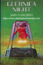 Malzberg, Barry N. 'Guernica Night', 1st Edition, published in 1978 in Great Britain in hardback by New English Library, 127pp, ISBN 0450036036. Condition: ex-library, good condition, dustjacket protector has kept exterior in good condition, usual library markings. Price: £10.00, not including post and packing