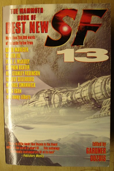 Dozois, Gardner. The Mammoth Book of Best New SF:13. Published in 2000 by Robinson, 682pp, ISBN 184119168X. Sorry, sold out! But click image to access prebuilt search for this title on Amazon!
