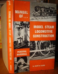 Evans, Martin. Manual of Model Steam Locomotive Construction. 160 pages, published by Percival Marshall in 1960. Hardcover with dustjacket. Good condition copy with dustjacket. DJ is slightly crumpled along the top edge and has a tiny nick in it on the bottom front cover. Has previous owner's name inside the front cover. Price: £34.00, not including p&p, which is Amazon's standard charge (currently £2.75 for UK orders, more for overseas customers)
