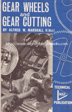 Marshall, Alfred W. 'Gear Wheels and Gear Cutting: An Elementary Handbook on the Principles and Methods of Production of Toothed Gearing', published in 1979 in Great Britain by Model and Allied Publications in paperback, 92pp, ISBN 0852425325. Condition: good to very good, neat, clean and tidy condition, well looked-after. Price: £9.99, not including post and packing, which is Amazon UK's standard charge (currently £2.80 for UK buyers, more for overseas customers)