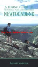 Maryniak, Barbara. 'A Hiking Guide to the National Parks and Historic Sites of Newfoundland', published in 1994 in Canada in paperback by Goose Lane Editions, 319pp, ISBN 0864921500. Condition: Very good, well looked-after. Sorry, sold out, but click image to access prebuilt search for this title on Amazon UK