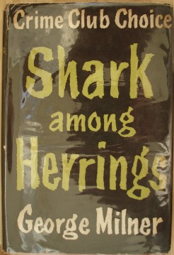 Milner, George. 'Shark Among Herrings', published in 1954 in Great Britain by Collins in hardback with dustjacket, 192pp. Condition: Very good with good dustjacket (protected by plastic sleeve). Price: £22.75, not including p&p, which is Amazon's standard charge (currently £2.75 for UK buyers, more for overseas customers)