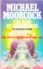 Moorcock, Michael. 'The King of the Swords', published in 1986 in Great Britain in paperback, 142pp, ISBN 0583119999. Sorry, sold out, but click image to access prebuilt search for this title on Amazon UK