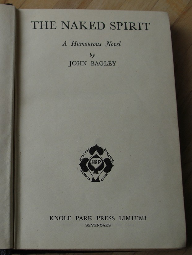 Bagley, John. 'Naked Spirit', published in early to mid 1950s (undated) by Knole Park Press, Sevenoaks, England, 256pp. Billed as a humourous novel. Condition: good with no dustjacket, with very light tanning to internal pages and gift message just inside cover. Price: £210.00, not including p&p, which is Amazon's standard charge (currently £2.75 for UK buyers, more for overseas customers)