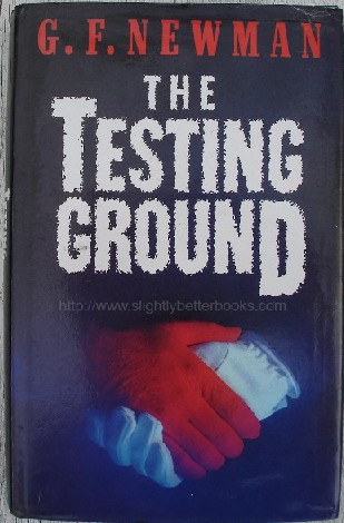 Newman, G.F. 'The Testing Ground', published by Michael Joseph in 1987 in hardback with dustjacket. Condition: Good, with some light tanning to internal pages & a touch of crumpling to dj edges. Price: £7.25, not including p&p, which is Amazon's standard charge (currently £2.75 for UK buyers, more for overseas customers)