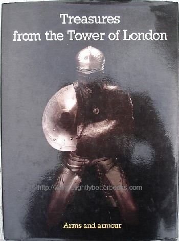 Norman, A.V.B; and Wilson, G.M. 'Treasures of the Tower of London: Arms & Armour', published in 1982 in Great Britain by Lund Humphries, 131pp, ISBN 0946009007 with dusjacket. Sorry, sold out, but click image to access prebuilt search for this title on Amazon