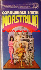 Smith, Cordwainer. 'Norstrilia', paperback, published in 1978 by Del Rey Science Fiction, 280 pages. Very good, nice, clean condition. Price £20.99, not including postage & packing, which for UK buyers is Amazon's standard £2.75, more for overseas buyers)