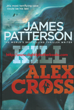 Patterson, James. 'Kill Alex Cross' published in 2011 in Great Britain by Century in hardback, 378pp, ISBN 9781846057649. Condition: 1st Edition, very good clean and tidy condition with a very good dustjacket (not price-clipped). Price: £6.99, not including post and packing