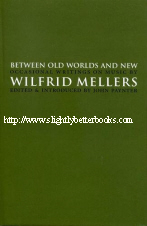Paynter, John (ed.). 'Between Old Worlds and New. Occasional Writings on Music by Wilfrid Mellers', published in 1997 in Great Britain by Cygnus Arts, in hardback, 326pp, ISBN 1900541459. Condition: Brand New, Unread Copy. Price: £9.95, not including post and packing, which is Amazon's standard charge (currently £2.80 for UK buyers, more for overseas customers)