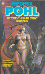 Pohl, Frederik. 'Beyond The Blue Event Horizon', published in 1982 in Great Britain published by Orbit (Futura), 327pp, ISBN 0708880886. Condition: good condition, quite well looked. Has some mild fading (sunning) to the covers and some mild sunning to the spine. Price: £4.45, not including post and packing, which is Amazon UK's standard charge (currently £2.80 for UK buyers and more for overseas customers)