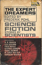 Pohl, Frederik. 'The Expert Dreamers. Science Fiction Stories By Scientists', published in 1966 in Great Britain in paperback by Pan Books, 220pp, No ISBN. Condition: It's fully intact, but heavily worn and the spine edges are rubbed and dirty; the cover has come off and is tatty at the bottom of the spine and the covers and internal pages are tanned (browning effect from ageing). There are creases to the cover corners. Price: £1.25, not including post and packing, which is Amazon UK's standard charge (currently £2.80 for UK buyers, more for overseas customers)