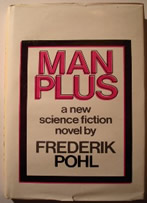Pohl, Frederik. 'Man Plus', published in 1977 by the Readers Union, hbk, 218pp. No ISBN. Well looked-after with dustjacket (good condition, lightly tanned on spine with a couple of tiny rips to the top & bottom edges on the front). Price: £3.25, not including p&p, which is Amazon's standard charge (currently £2.75 for UK buyers, more for overseas customers)