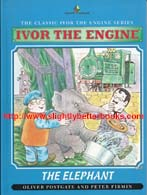 Postgate, Oliver. 'Ivor the Engine: The Elephant', published in 1994 in Great Britain in hardback by Diamond Books, 34pp, ISBN 0261665723. Condition: very good, well looked-after copy. Price: £10.00, not including post and packing