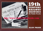 Prior, Alan. '19th Century Railway Drawings in 4mm Scale' first published in Great Britain by David and Charles in hardback with dustjacket, 96pp, ISBN 0715380060. Sorry, sold out, but click image to access prebuilt search for this title on Amazon UK