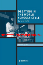 Quinn, Simon. 'Debating in the World Schools Style: A Guide', published in 2009 in the United States in paperback, 254pp, ISBN 9781932716559. Condition: Very good, well looked-after. Price: £17.99, not including post and packing, which is Amazon UK's standard charge (currently £2.80 for UK buyers, more for overseas customers)