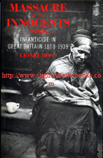 Rose, Lionel. 'Massacre of the Innocents: Infanticide in Great Britain 1800-1939', published by Routledge & Kegan Paul in 1986 in hardcover with dustjacket, 216pp. ISBN 071020339X. Sorry, sold out, but click image to access prebuilt search for this title on Amazon UK
