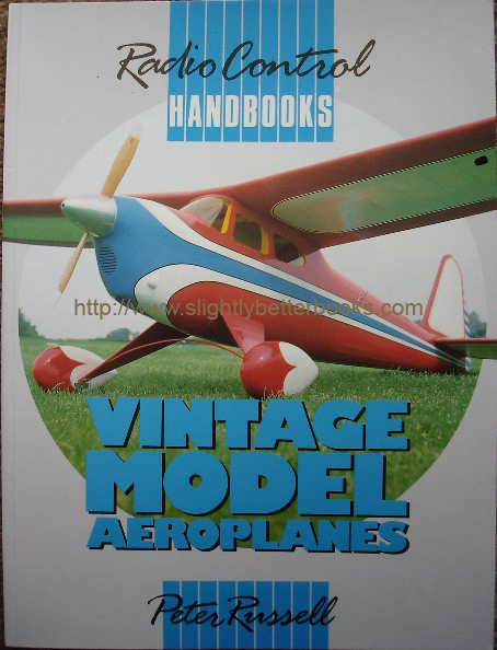 Russell, Peter. 'Vintage Model Aeroplanes' [Radio Control Handbooks], published in 1989 by Argus Books in paperback, 63pp, ISBN 0852429967. Condition: New. Price: £5.00, not including p&p, which is Amazon's standard charge (currently £2.75 for UK buyers, more for overseas customers)