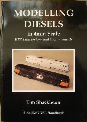 Shackleton, Tim. 'Modelling Diesels in 4mm Scale: RTR conversions and Improvements', published by Hawkshill Publishing, in paperback, 96pp, ISBN 1900349034. Sorry, out of stock, but click image to access prebuilt search for this title on Amazon