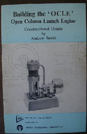 Smith, Andrew. 'Building the 'OCLE' Open Column Launch Engine:Constructional Details by Andrew Smith', published in 1977 by MAP Technical/Henley Engineering publications, 24pp, ISBN 0852425066/0905180011. Condtion:Good, clean copy. Price:£15.00, not including p&p, which is Amazon's standard charge (currently £2.75 for UK buyers & more for overseas customers)