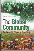 Spellman, W. M. 'The Global Community: Migration and the Modern World', published in 2002 in Great Britain by Sutton Publishing in hardback with dustjacket, 247pp, ISBN 0750922435. Condition: New. Price: £3.20, not including post and packing, which is Amazon UK's standard charge (currently £2.80 for UK buyers, more for overseas customers)
