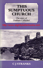 Stranks, C. J. 'This Sumptuous Church: The Story of Durham Cathedral', published in 1993 in Great Britain by S.P.C.K. in paperback, 128pp, ISBN 028104662x. Condition: very good, clean & tidy copy. Price: £5.99, not including post and packing, which is Amazon UK's standard charge, currently £2.80 for UK buyers, more for overseas customers)