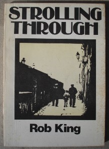 King, Rob. 'Strolling Through', a collection of poetry, a rare & highly collectable 42 page paperback published by Rainbow Books, 171 Victoria Road, Aberdeen on 24th April 1975 with cover illusrations by Stuart Cordiner. Price:£5.99, not including p&p, which is Amazon's standard charge, currently £2.75 for UK buyers, more for overseas customers)