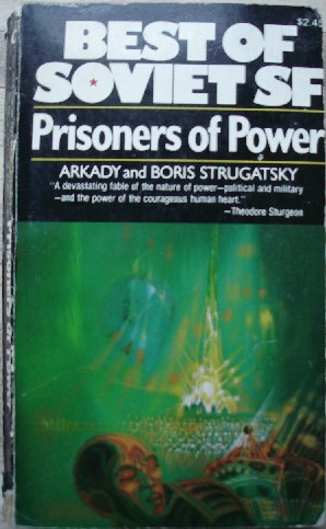 Strugatsky, Arkady & Boris. 'Prisoners of Power' published in 1978 by Collier Books, a division of Collier Macmillan, pbk, 286pp, ISBN 0020255802. Sorry, sold out, but click image to access prebuilt search for this title on Amazon!