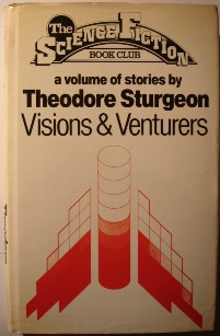 Sturgeon, Theodore. 'Visions and Venturers' published in 1980 by Readers Union, hbk, 302pp, no ISBN. Has some light tanning to internal pages & dustjacket (browning effect from ageing). Contains the short stories: The Hag Seleen; The Martian and the Moron; The Nail and the Oracle; Won't You Walk-; Talent; One Foot and the Grave; The Touch of Your Hand; The Traveling Crag. The Hag Seleen was written with James H. Beard. Price: £1.99, not including p&p, which is Amazon's standard charge (currently £2.75 for UK buyers, more for overseas buyers)