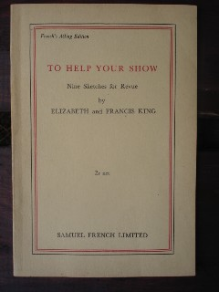 King, Elizabeth and Francis. 'To Help Your Show. Nine Sketches for Revue.' French's Acting Edition. Published by Samuel French in 1941, 28 pages. Price: £5.75, not including p&p, which is Amazon's standard charge (currently £2.75 for UK buyers, more for overseas customers)